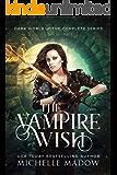 The Vampire Wish: The Complete Series (Dark World) (English Edition)