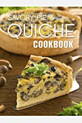The Savory Pie & Quiche Cookbook: The 50 Most Delicious Savory Pie & Quiche Recipes (Recipe Top 50's Book 85) Kindle Edition