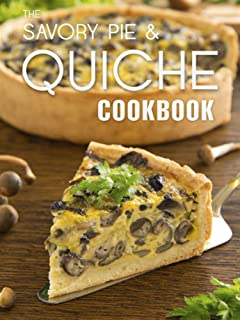 The Savory Pie & Quiche Cookbook: The 50 Most Delicious Savory Pie & Quiche Recipes (Recipe Top 50\'s Book 85)