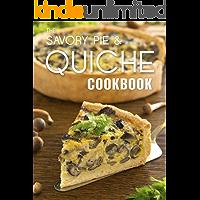 The Savory Pie & Quiche Cookbook: The 50 Most Delicious Savory Pie & Quiche Recipes (Recipe Top 50's Book 85)