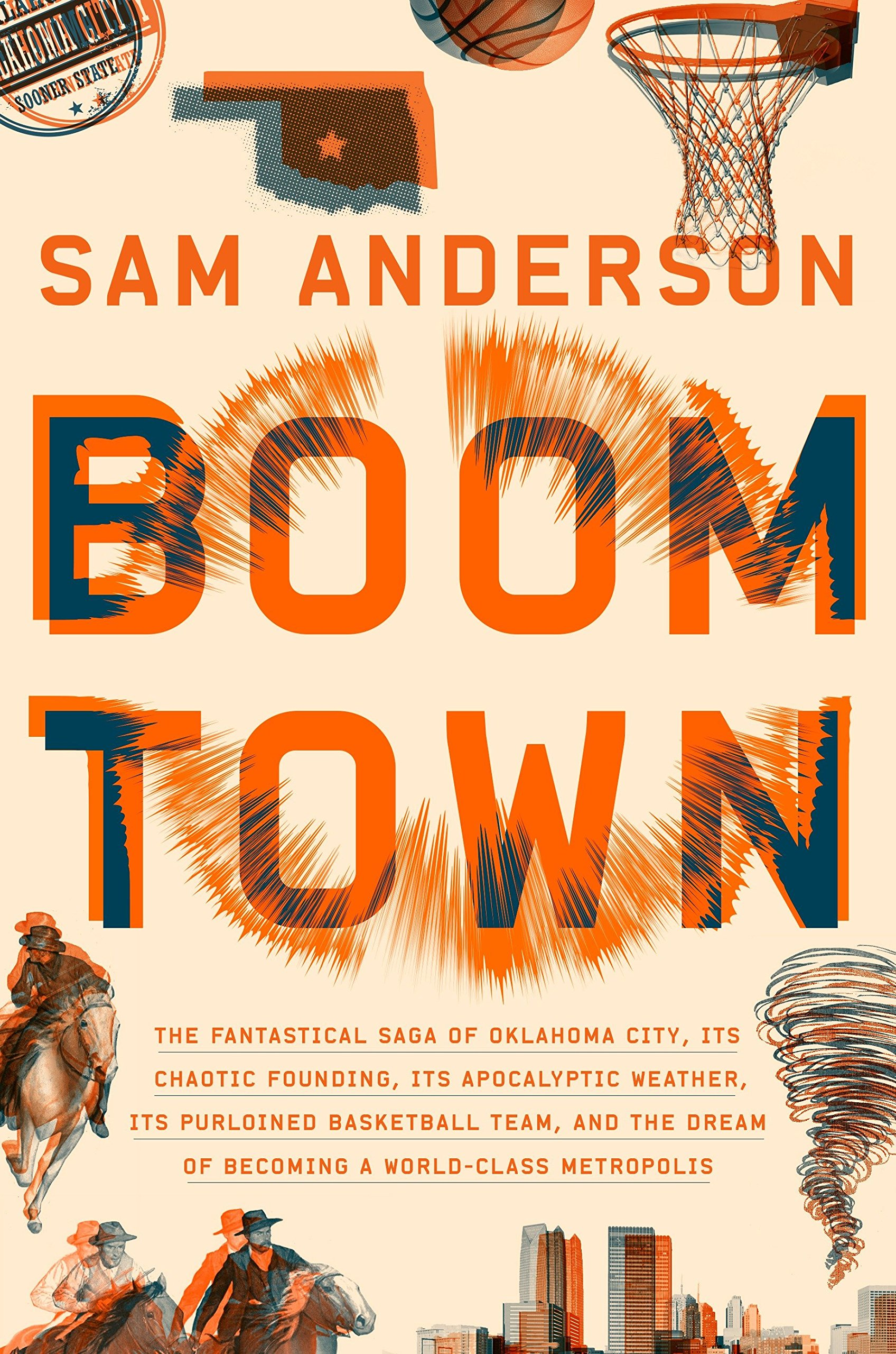 Boom Town: The Fantastical Saga Of Oklahoma City, Its Chaotic Founding...  Its Purloined Basketball Team, And The Dream Of Becoming A World Class  Metropolis: ...