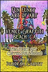 Fun Funky Art of Art: Venice Graffiti Beach (Fun Funky Art Coffee Table Books For Kindle Book 1) Kindle Edition