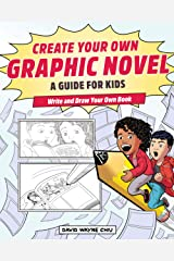 Create Your Own Graphic Novel: A Guide for Kids: Write and Draw Your Own Book Paperback