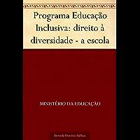 Programa Educação Inclusiva: direito à diversidade - a escola