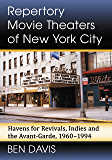 Repertory Movie Theaters of New York City: Havens for Revivals, Indies and the Avant-Garde, 1960–1994