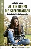 Allein gegen die Seelenfänger: Meine Kindheit in der Psychosekte (Erfahrungen. Bastei Lübbe Taschenbücher)