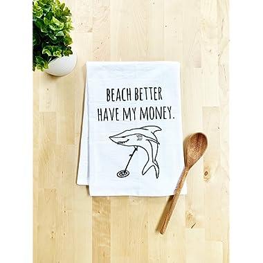 Funny Kitchen Towel, Beach Better Have My Money, Flour Sack Dish Towel, Sweet Housewarming Gift, White