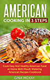 American Cooking in 3 Steps: Cook Easy And Healthy American Food at Home With Mouth Watering American Recipes Cookbook (English Edition)