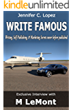 Write Famous: Exclusive Interview on Writing, Marketing, and Self-Publishing Secrets (Dare 2B GR8 Series Book 4)