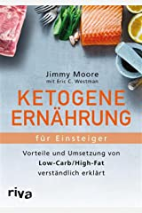 Ketogene Ernährung für Einsteiger: Vorteile und Umsetzung von Low-Carb/High-Fat verständlich erklärt (German Edition) Kindle Edition
