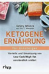 Ketogene Ernährung für Einsteiger: Vorteile und Umsetzung von Low-Carb/High-Fat verständlich erklärt (German Edition) Kindle Edition