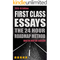 First Class Essays: The 24hour Roadmap Method: (Study Skills Book: Essay Writing for University)