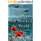 Five Days That Shocked the World : Eyewitness accounts from Europe at the end of World War II