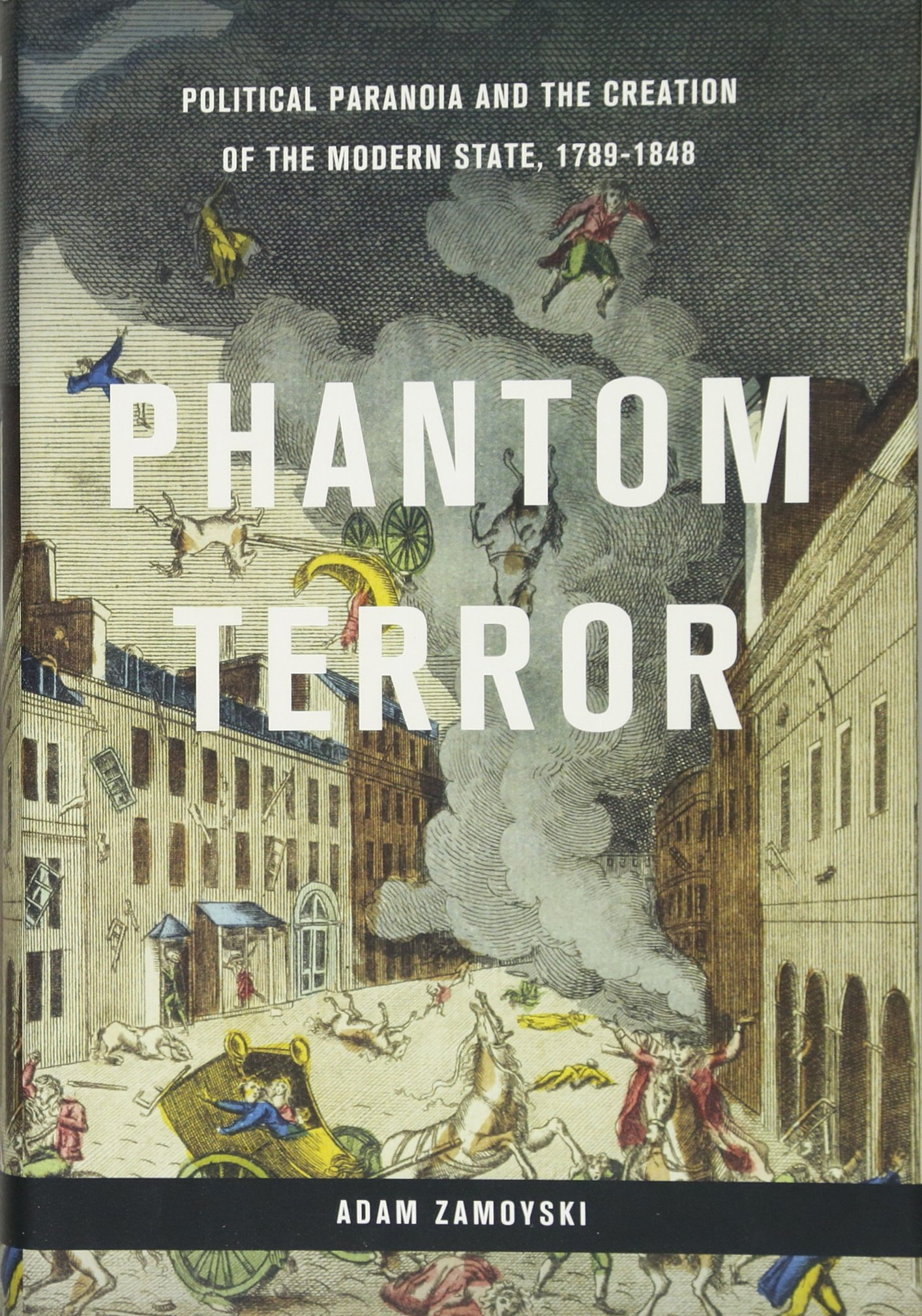 Phantom Terror: Political Paranoia and the Creation of the Modern State,  1789-1848: Adam Zamoyski: 9780465039890: Amazon.com: Books