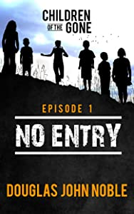 No Entry - Children of the Gone: Post Apocalyptic Young Adult Series - Episode 1 of 12