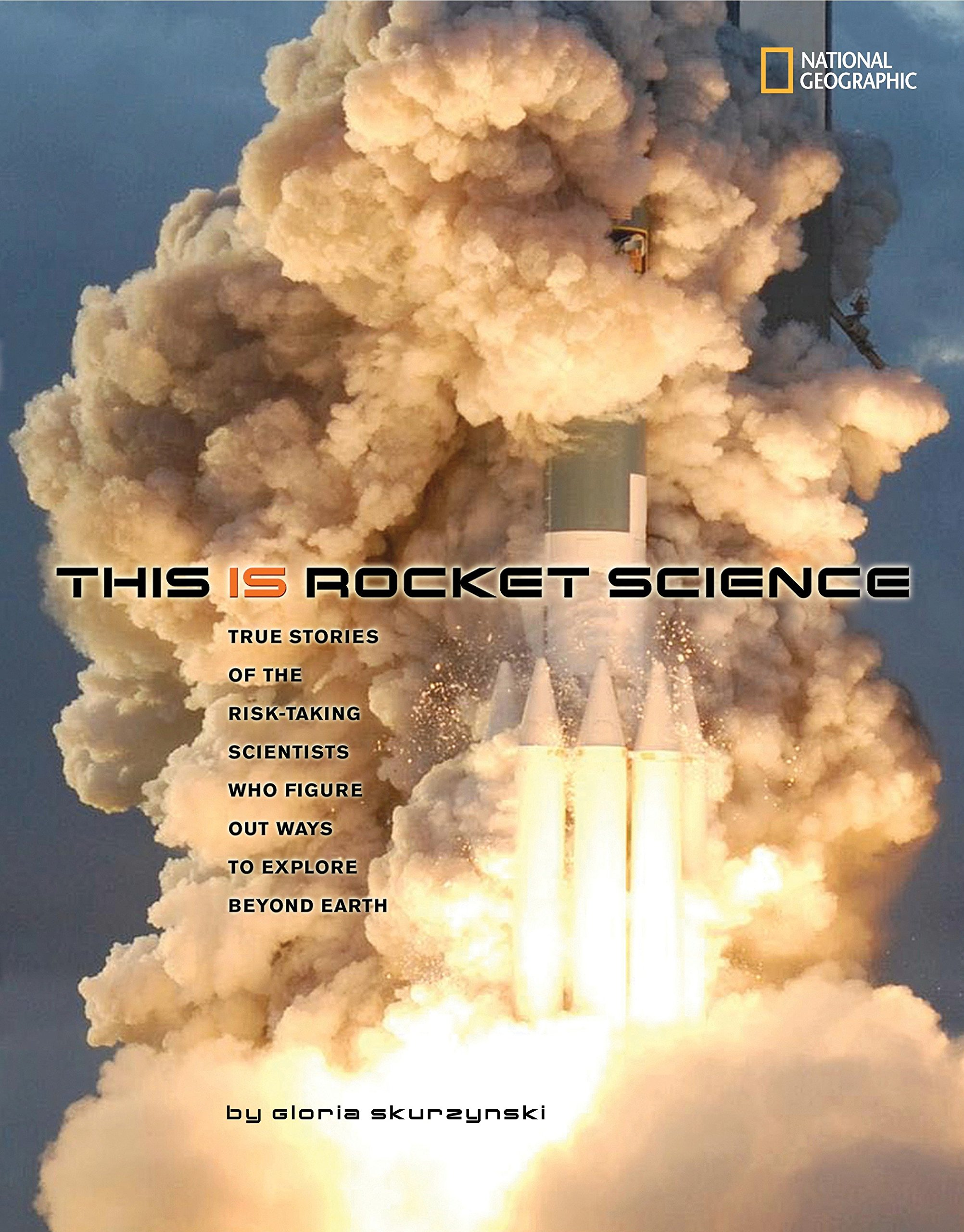 Read Online This Is Rocket Science: True Stories of the Risk-taking Scientists who Figure Out Ways to Explore Beyond Earth pdf