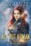 All But Human (Fate Fire Shifter Dragon Book 5)
