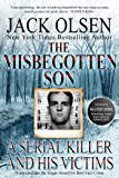 The Misbegotten Son: A Serial Killer and His Victims - The True Story of Arthur J. Shawcross (English Edition)