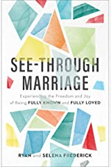 See-Through Marriage: Experiencing the Freedom and Joy of Being Fully Known and Fully Loved Kindle Edition