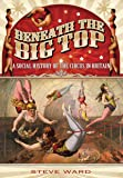 Beneath the Big Top: A Social History of the Circus in Britain