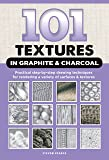 101 Textures in Graphite & Charcoal: Practical step-by-step drawing techniques