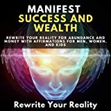 Manifest Success and Wealth: Rewrite Your Reality