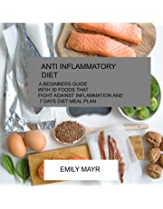 Anti-Inflammatory Diet: A Beginners Guide with 30 Foods That Fight Against Inflammation and 7-Day Diet Meal Plan