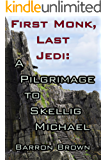 First Monk, Last Jedi: A Pilgrimage to Skellig Michael (Kindle Single)