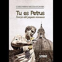 Tu es Petrus - L'inizio del papato romano (Italian Edition)