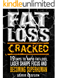 Fat Loss Cracked: 19 Days To Rapid Fat Loss, Laser Sharpe Focus And Becoming Superhuman