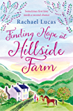 Finding Hope at Hillside Farm: The Heartwarming Feel-Good Story from the Author of Sealed With a Kiss
