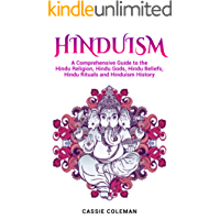 Hinduism: A Comprehensive Guide to the Hindu Religion, Hindu Gods, Hindu Beliefs, Hindu Rituals and Hinduism History (English Edition)
