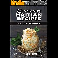 50 Favorite Haitian Recipes (Taste the Islands Essentials Book 2)