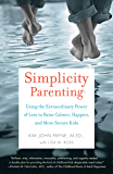 Simplicity Parenting: Using the Extraordinary Power of Less to Raise Calmer, Happier, and More Secure Kids