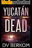 Yucatán Dead: Kate Jones Thriller #3
