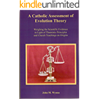 A Catholic Assessment of Evolution Theory: Weighing the Scientific Evidence in Light of Thomistic Principles and Church…