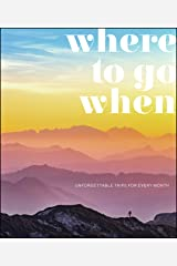 Where To Go When: Unforgettable Trips for Every Month (DK Eyewitness Travel Guide) Kindle Edition