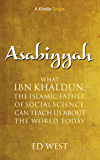 Asabiyyah: What Ibn Khaldun, the Islamic father of social science, can teach us about the world today (Kindle Single)