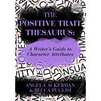 The Positive Trait Thesaurus: A Writer's Guide to Character Attributes (Writers Helping Writers Series Book 3)