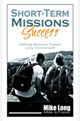 Short-Term Missions Success: Defining Moments Toward Long-Term Growth (Missions Calling Book 1) Kindle Edition