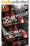 Hollywood North: A Novel in Six Reels