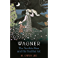 Wagner: Terrible Man & His Truthful Art: The Terrible Man and His Truthful Art (Heritage)