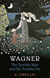 Wagner: Terrible Man & His Truthful Art (Heritage)