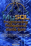 MYSQL Programming Professional Made Easy 2nd Edition: Expert MYSQL Programming Language Success in a Day for any Computer User! (MYSQL, Android programming, ... JavaScript, Programming, Computer Software)