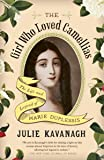 The Girl Who Loved Camellias: The Life and Legend of Marie Duplessis