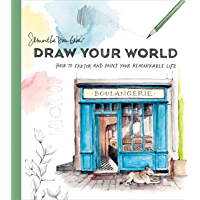Draw Your World: How to Sketch and Paint Your Remarkable Life (English Edition)