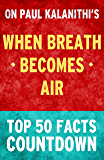 When Breath Becomes Air by Paul Kalanithi: Top 50 Facts Countdown