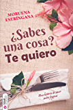 ¿Sabes una cosa? Te quiero (Spanish Edition)