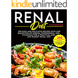 Renal Diet Cookbook: 250 Easy and Delicious Recipes With Low Quantities of Sodium, Phosphorus, and Potassium for a…