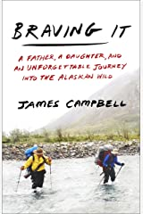 Braving It: A Father, a Daughter, and an Unforgettable Journey into the Alaskan Wild Kindle Edition